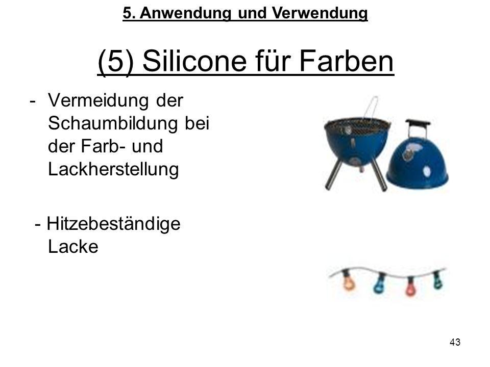 43 (5) Silicone für Farben -Vermeidung der Schaumbildung bei der Farb- und Lackherstellung - Hitzebeständige Lacke 5.