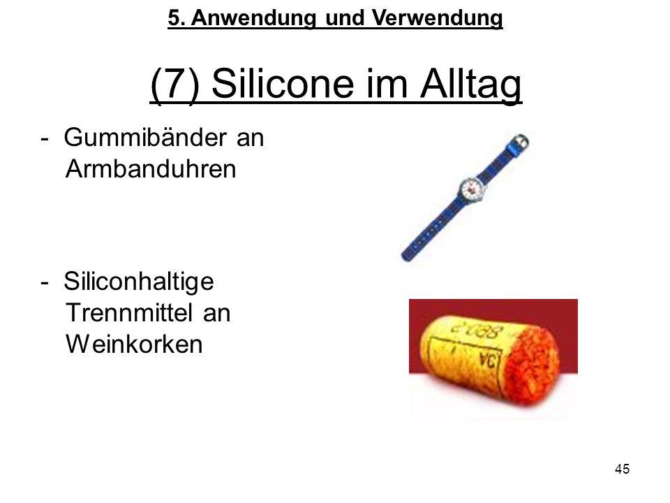45 (7) Silicone im Alltag - Gummibänder an Armbanduhren - Siliconhaltige Trennmittel an Weinkorken 5.