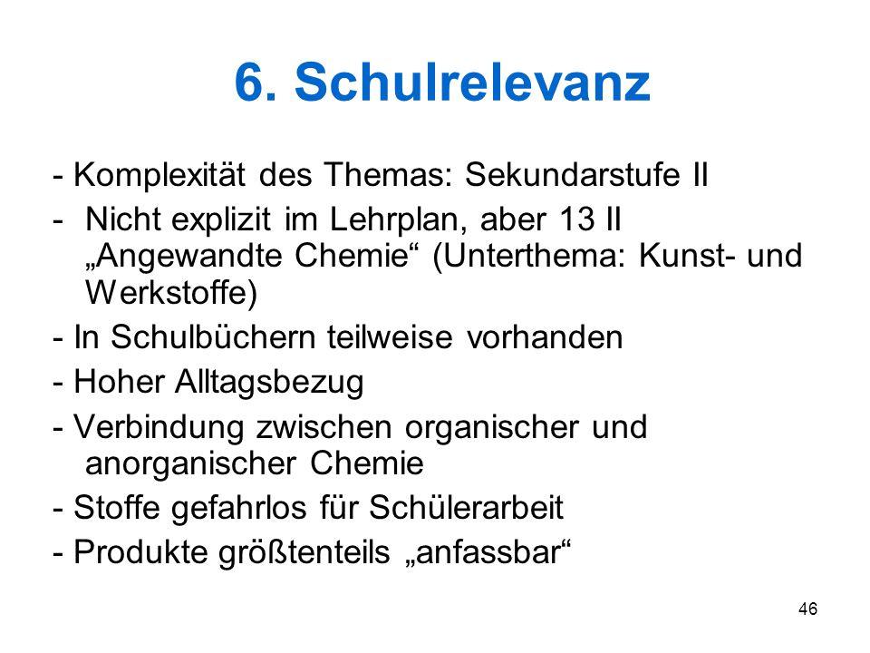 """46 6. Schulrelevanz - Komplexität des Themas: Sekundarstufe II -Nicht explizit im Lehrplan, aber 13 II """"Angewandte Chemie"""" (Unterthema: Kunst- und Wer"""