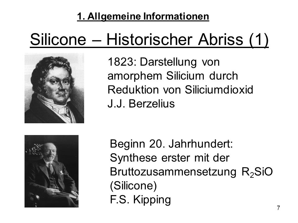 7 Silicone – Historischer Abriss (1) 1823: Darstellung von amorphem Silicium durch Reduktion von Siliciumdioxid J.J.