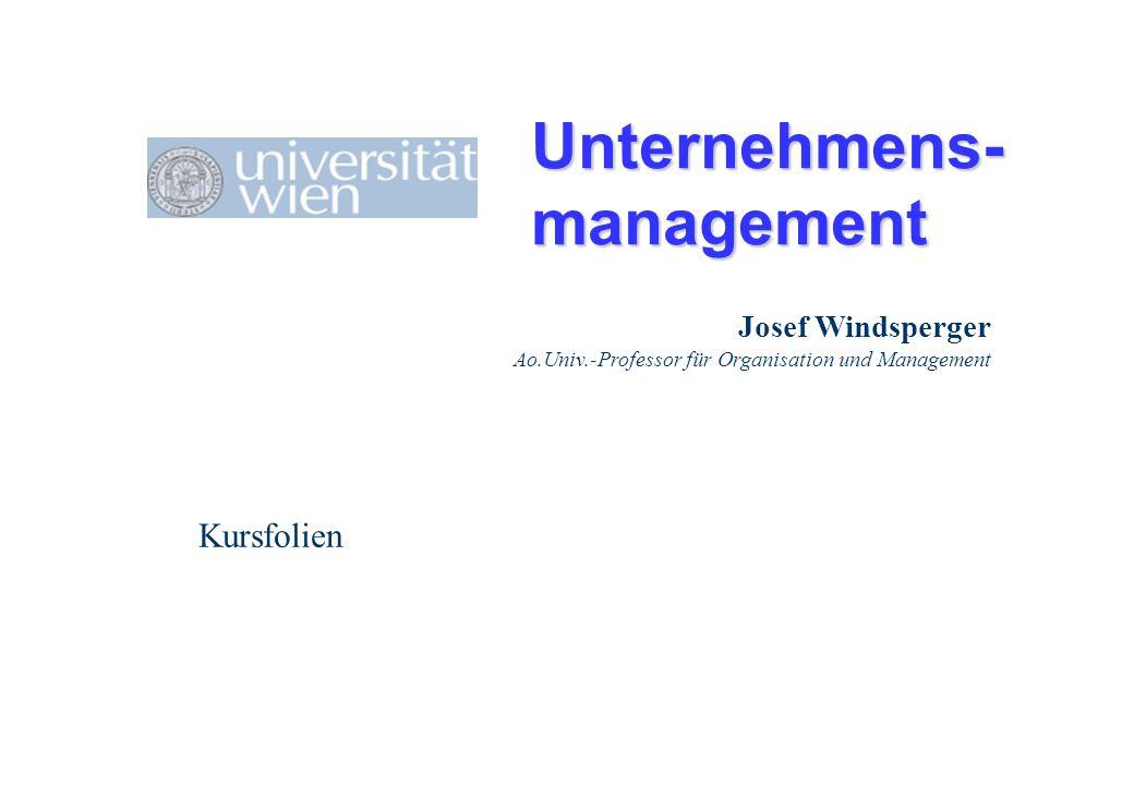 Unternehmens- management Kursfolien Josef Windsperger Ao.Univ.-Professor für Organisation und Management