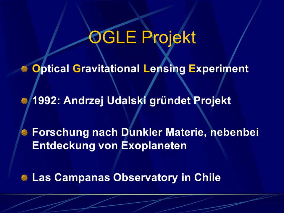 OGLE Projekt Optical Gravitational Lensing Experiment 1992: Andrzej Udalski gründet Projekt Forschung nach Dunkler Materie, nebenbei Entdeckung von Ex