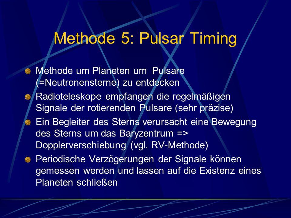 Methode 5: Pulsar Timing Methode um Planeten um Pulsare (=Neutronensterne) zu entdecken Radioteleskope empfangen die regelmäßigen Signale der rotieren
