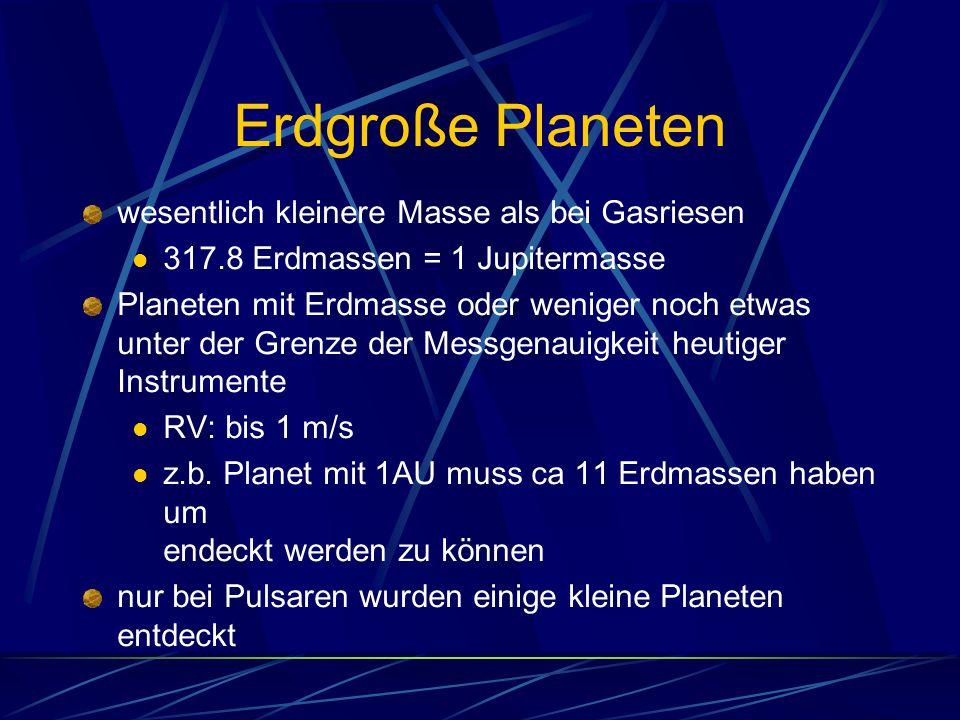 Erdgroße Planeten wesentlich kleinere Masse als bei Gasriesen 317.8 Erdmassen = 1 Jupitermasse Planeten mit Erdmasse oder weniger noch etwas unter der