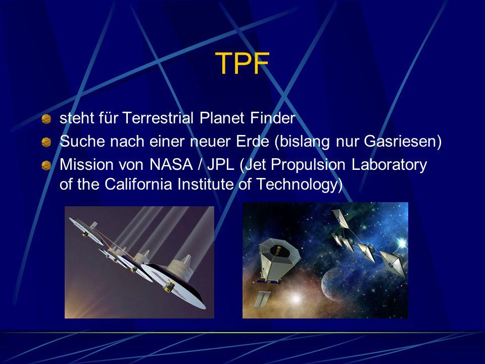 TPF steht für Terrestrial Planet Finder Suche nach einer neuer Erde (bislang nur Gasriesen) Mission von NASA / JPL (Jet Propulsion Laboratory of the C