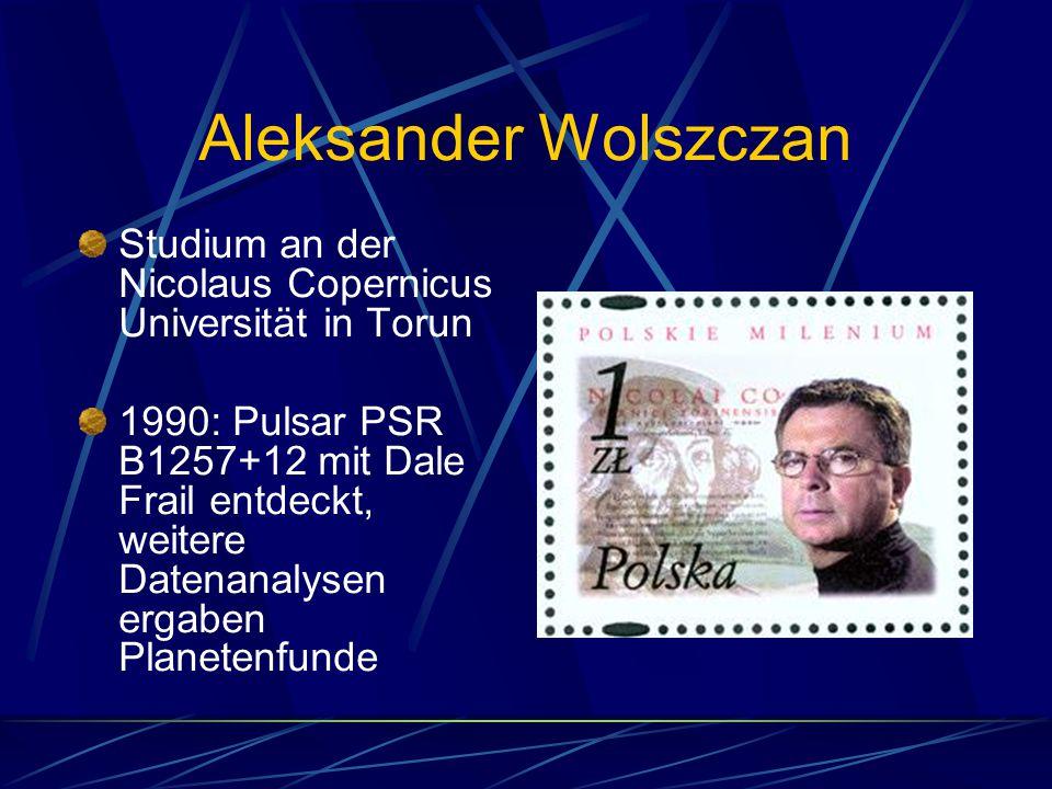 Aleksander Wolszczan Studium an der Nicolaus Copernicus Universität in Torun 1990: Pulsar PSR B1257+12 mit Dale Frail entdeckt, weitere Datenanalysen