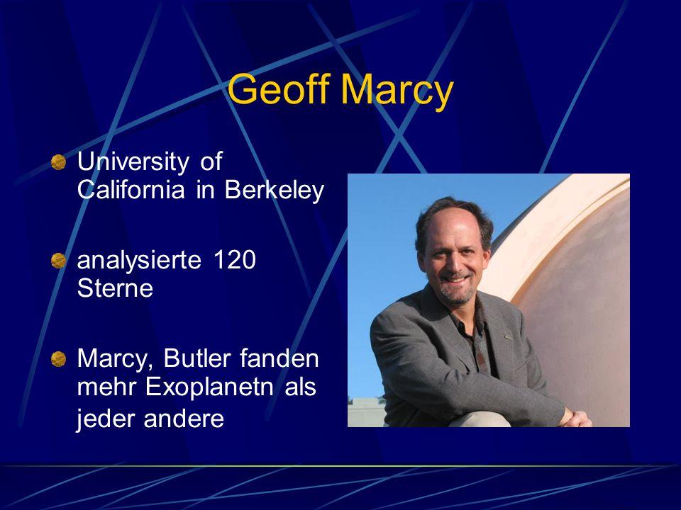 Geoff Marcy University of California in Berkeley analysierte 120 Sterne Marcy, Butler fanden mehr Exoplanetn als jeder andere