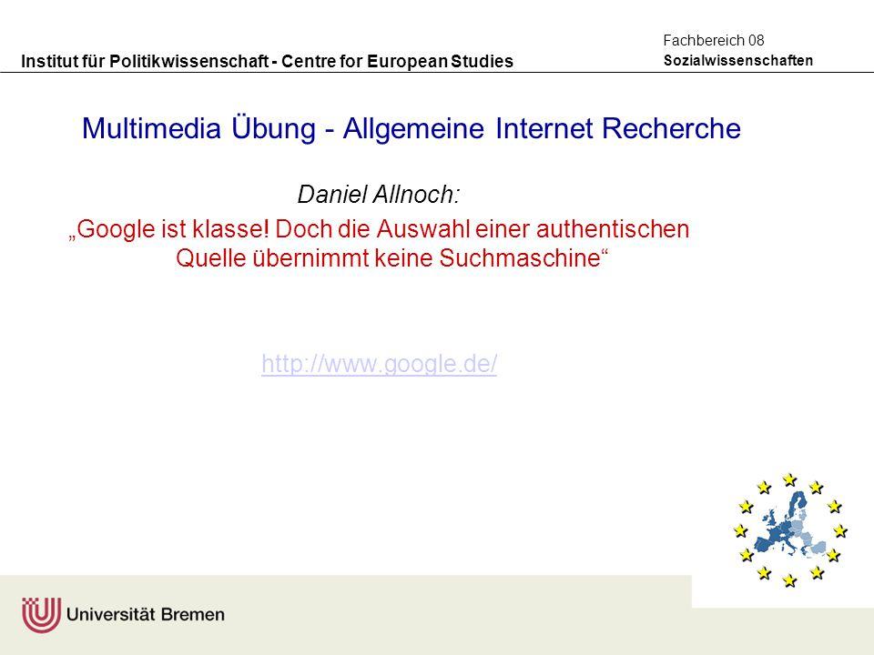 Institut für Politikwissenschaft - Centre for European Studies Sozialwissenschaften Fachbereich 08 Multimedia Übung - Allgemeine Internet Recherche Da