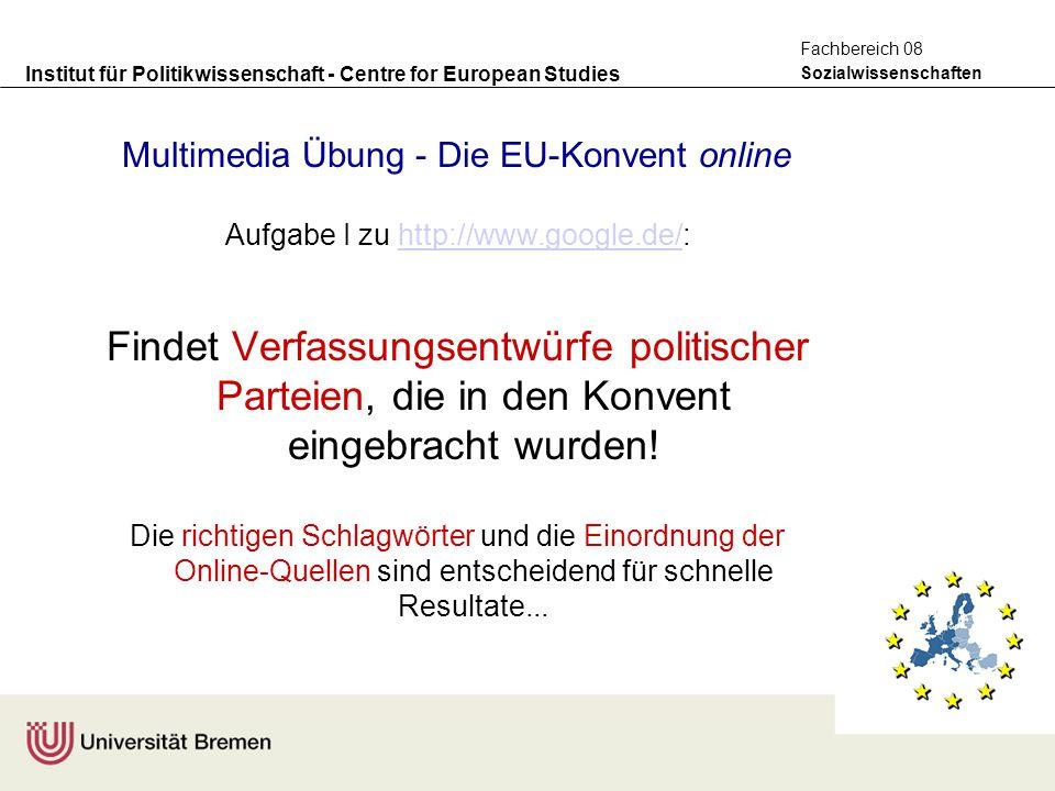 Institut für Politikwissenschaft - Centre for European Studies Sozialwissenschaften Fachbereich 08 Multimedia Übung - Die EU-Konvent online Aufgabe I