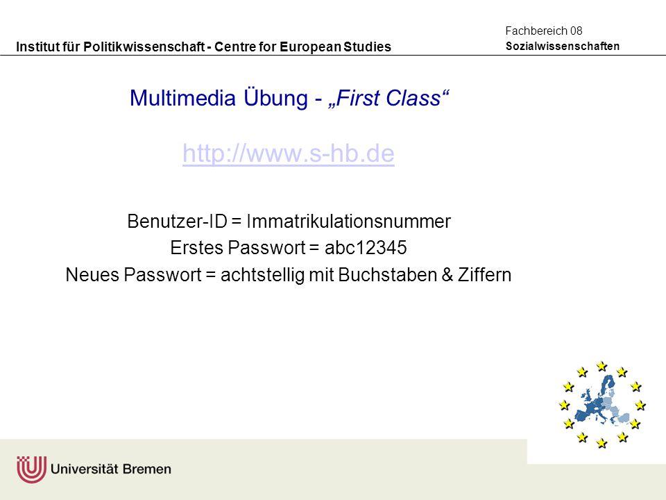 """Institut für Politikwissenschaft - Centre for European Studies Sozialwissenschaften Fachbereich 08 Multimedia Übung - """"First Class"""" http://www.s-hb.de"""