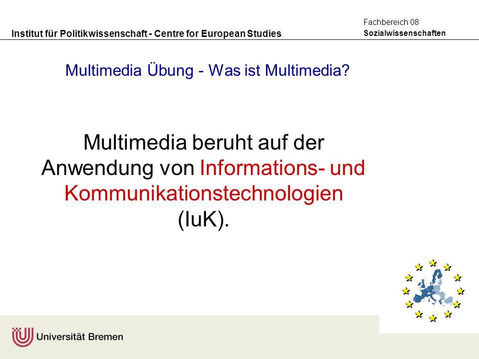 Institut für Politikwissenschaft - Centre for European Studies Sozialwissenschaften Fachbereich 08 Multimedia Übung - Was ist Multimedia? Multimedia b