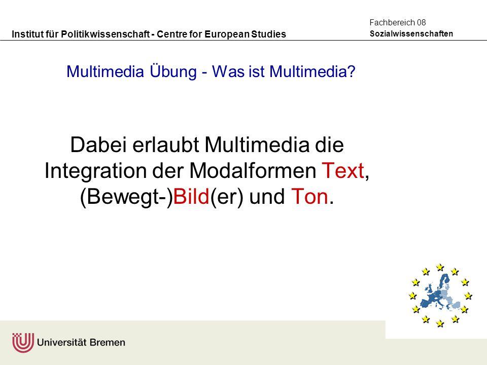 Institut für Politikwissenschaft - Centre for European Studies Sozialwissenschaften Fachbereich 08 Multimedia Übung - Was ist Multimedia? Dabei erlaub