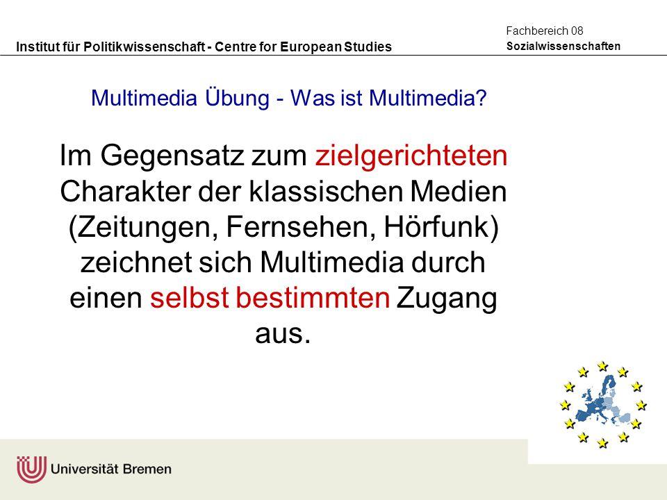 Institut für Politikwissenschaft - Centre for European Studies Sozialwissenschaften Fachbereich 08 Multimedia Übung - Was ist Multimedia? Im Gegensatz