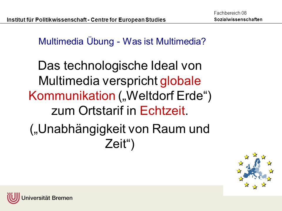 Institut für Politikwissenschaft - Centre for European Studies Sozialwissenschaften Fachbereich 08 Multimedia Übung - Was ist Multimedia? Das technolo