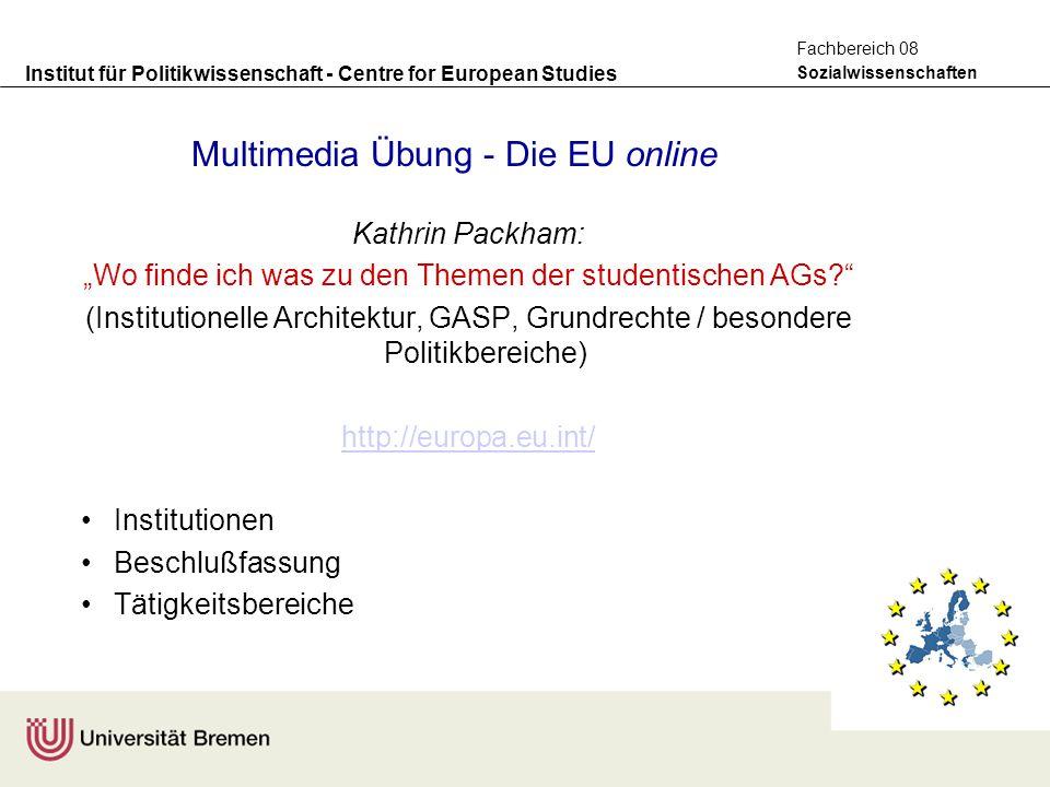 """Institut für Politikwissenschaft - Centre for European Studies Sozialwissenschaften Fachbereich 08 Multimedia Übung - Die EU online Kathrin Packham: """""""