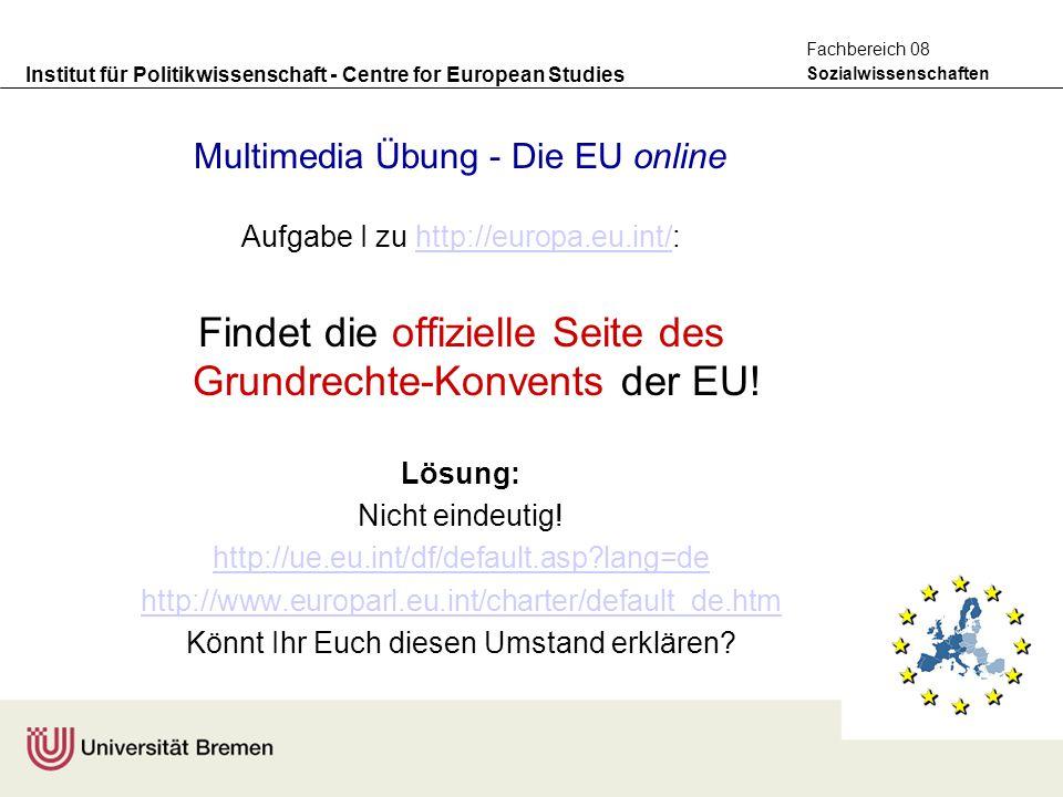 Institut für Politikwissenschaft - Centre for European Studies Sozialwissenschaften Fachbereich 08 Multimedia Übung - Die EU online Aufgabe I zu http: