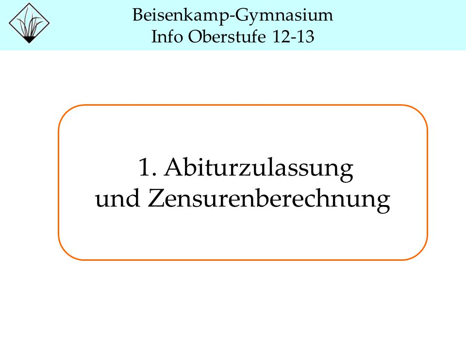 Beisenkamp-Gymnasium Info Oberstufe 12-13 1. Abiturzulassung und Zensurenberechnung
