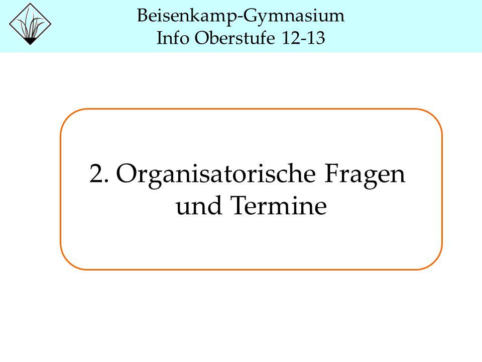 Beisenkamp-Gymnasium Info Oberstufe 12-13 2. Organisatorische Fragen und Termine