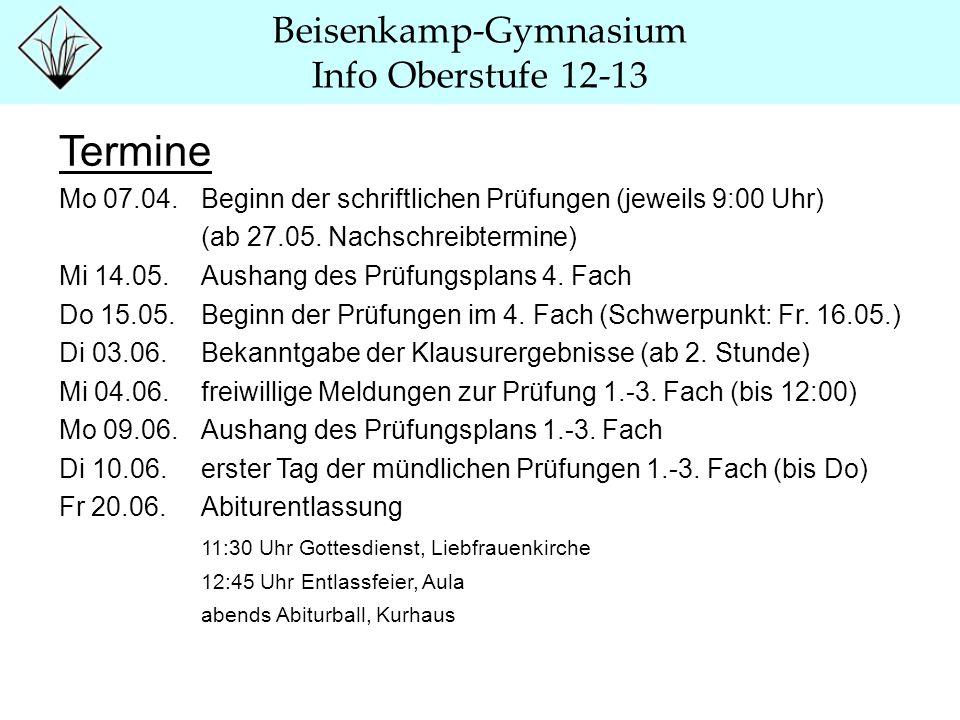 Beisenkamp-Gymnasium Info Oberstufe 12-13 Termine Mo 07.04. Beginn der schriftlichen Prüfungen (jeweils 9:00 Uhr) (ab 27.05. Nachschreibtermine) Mi 14