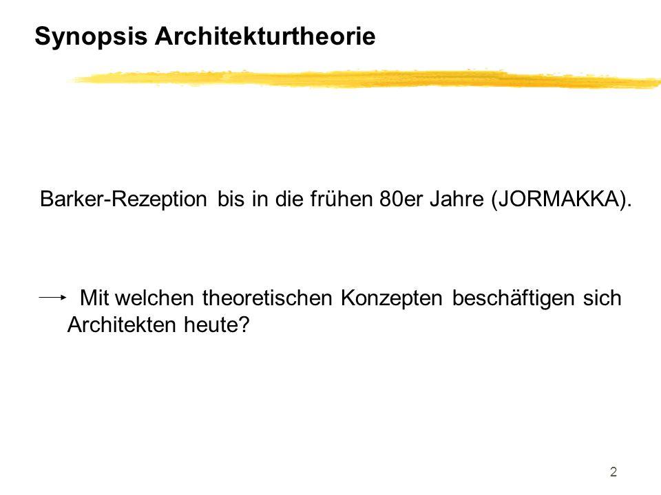 2 Synopsis Architekturtheorie Barker-Rezeption bis in die frühen 80er Jahre (JORMAKKA).