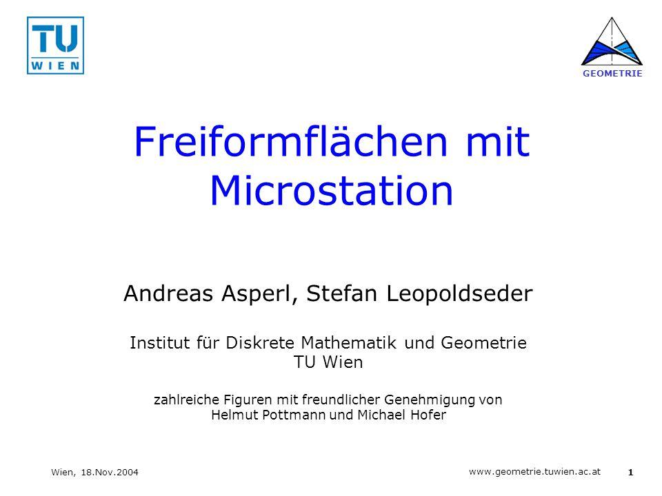 1 www.geometrie.tuwien.ac.at GEOMETRIE Wien, 18.Nov.2004 Freiformflächen mit Microstation Andreas Asperl, Stefan Leopoldseder Institut für Diskrete Ma