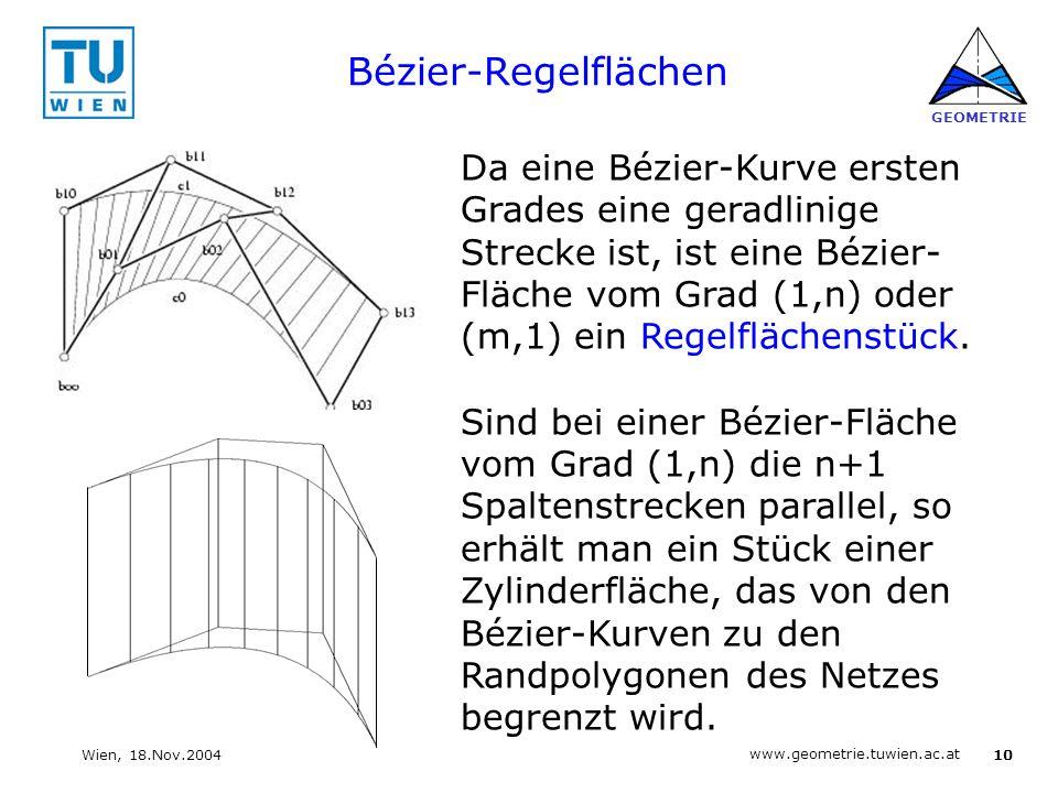 10 www.geometrie.tuwien.ac.at GEOMETRIE Wien, 18.Nov.2004 Bézier-Regelflächen Da eine Bézier-Kurve ersten Grades eine geradlinige Strecke ist, ist ein