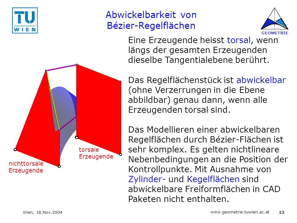 13 www.geometrie.tuwien.ac.at GEOMETRIE Wien, 18.Nov.2004 Abwickelbarkeit von Bézier-Regelflächen Eine Erzeugende heisst torsal, wenn längs der gesamt