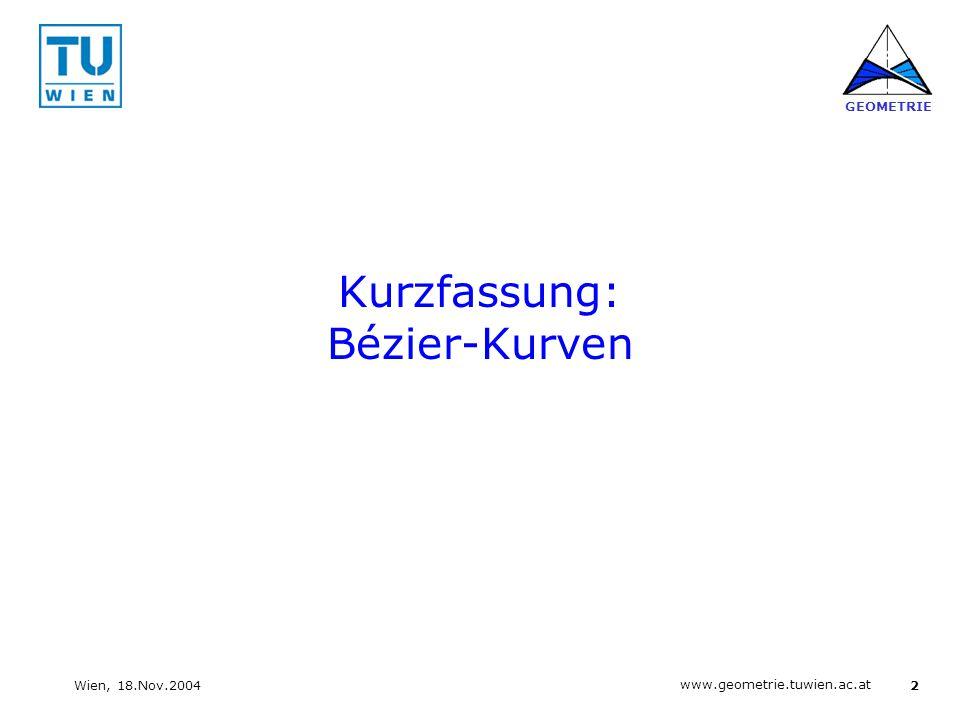 2 www.geometrie.tuwien.ac.at GEOMETRIE Wien, 18.Nov.2004 Kurzfassung: Bézier-Kurven