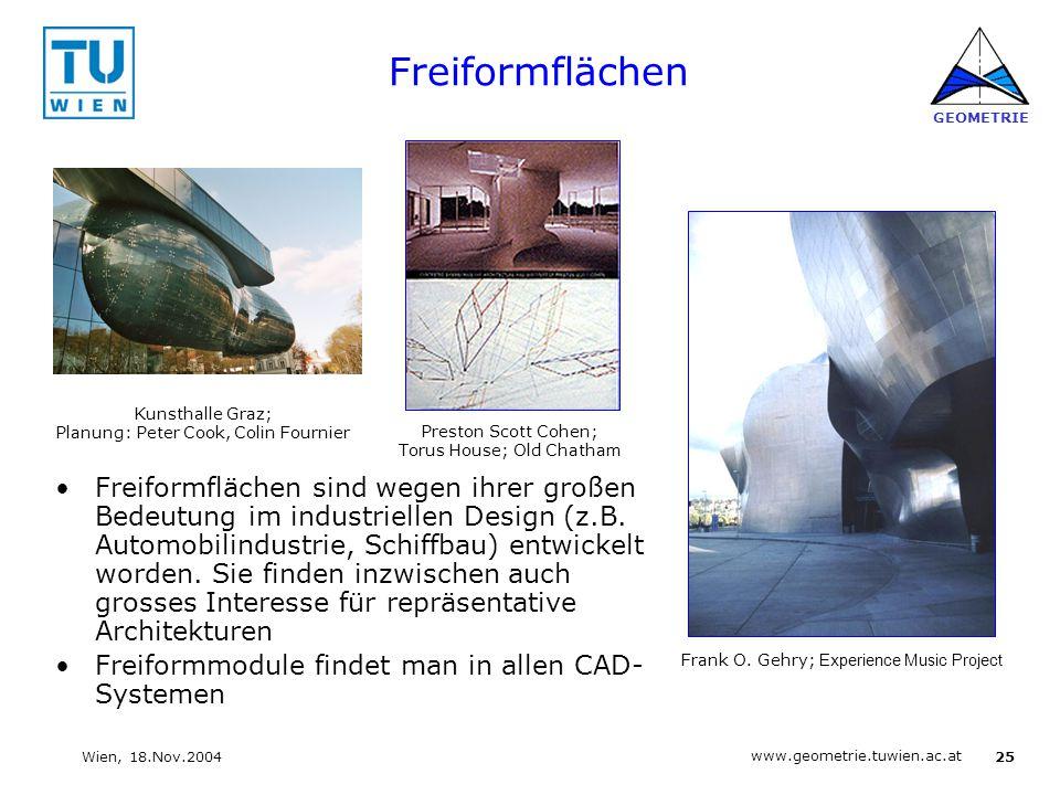 25 www.geometrie.tuwien.ac.at GEOMETRIE Wien, 18.Nov.2004 Freiformflächen Freiformflächen sind wegen ihrer großen Bedeutung im industriellen Design (z