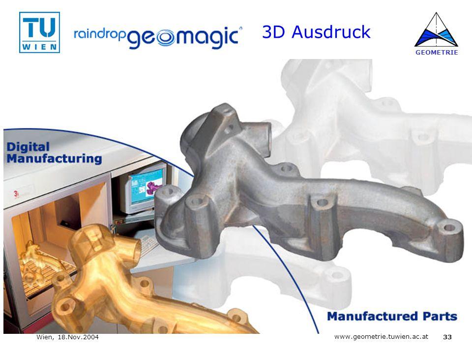 33 www.geometrie.tuwien.ac.at GEOMETRIE Wien, 18.Nov.2004 3D Ausdruck