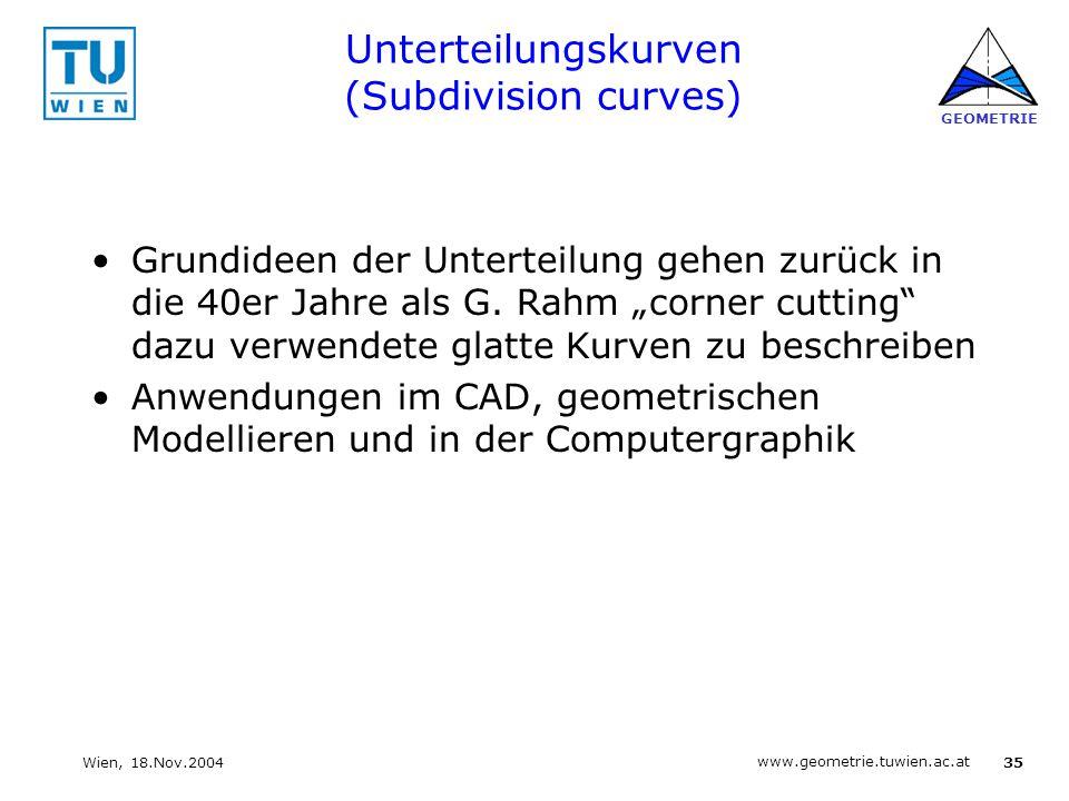 35 www.geometrie.tuwien.ac.at GEOMETRIE Wien, 18.Nov.2004 Unterteilungskurven (Subdivision curves) Grundideen der Unterteilung gehen zurück in die 40e