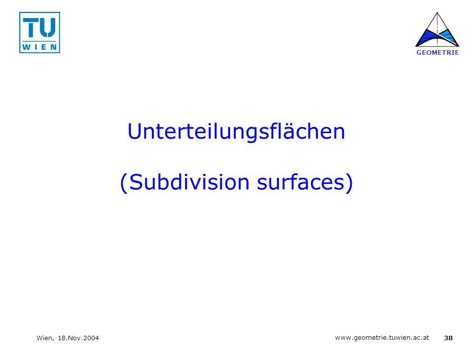 38 www.geometrie.tuwien.ac.at GEOMETRIE Wien, 18.Nov.2004 Unterteilungsflächen (Subdivision surfaces)