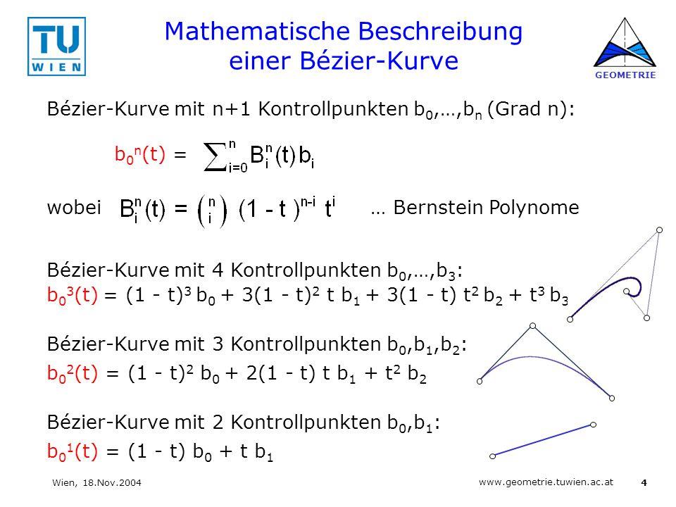 4 www.geometrie.tuwien.ac.at GEOMETRIE Wien, 18.Nov.2004 Mathematische Beschreibung einer Bézier-Kurve Bézier-Kurve mit n+1 Kontrollpunkten b 0,…,b n