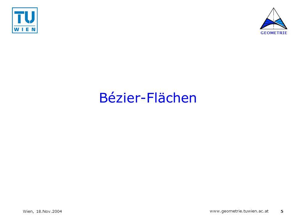 5 www.geometrie.tuwien.ac.at GEOMETRIE Wien, 18.Nov.2004 Bézier-Flächen