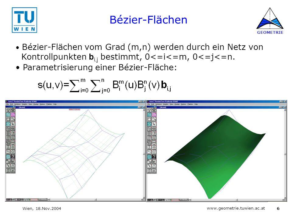 6 www.geometrie.tuwien.ac.at GEOMETRIE Wien, 18.Nov.2004 Bézier-Flächen Bézier-Flächen vom Grad (m,n) werden durch ein Netz von Kontrollpunkten b i,j