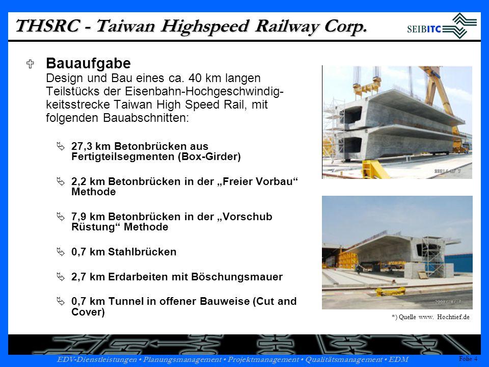 Folie 4 EDV-Dienstleistungen Planungsmanagement Projektmanagement Qualitätsmanagement EDM Folie 4 THSRC - Taiwan Highspeed Railway Corp.