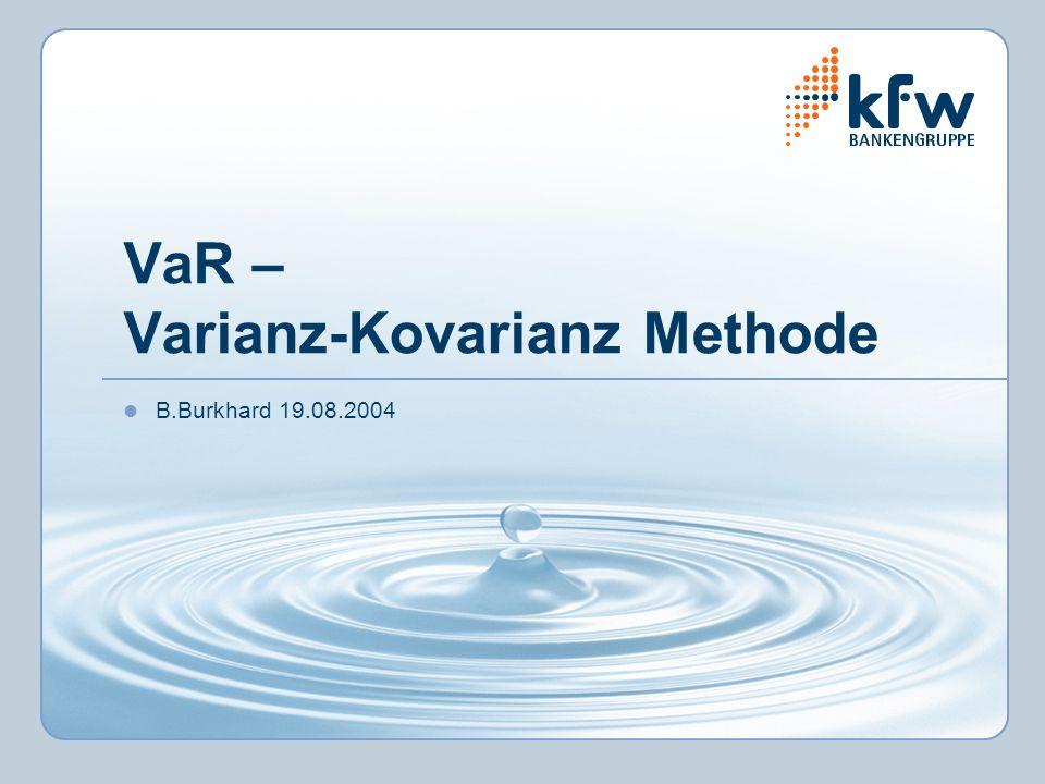 VaR – Varianz-Kovarianz Methode B.Burkhard 19.08.2004