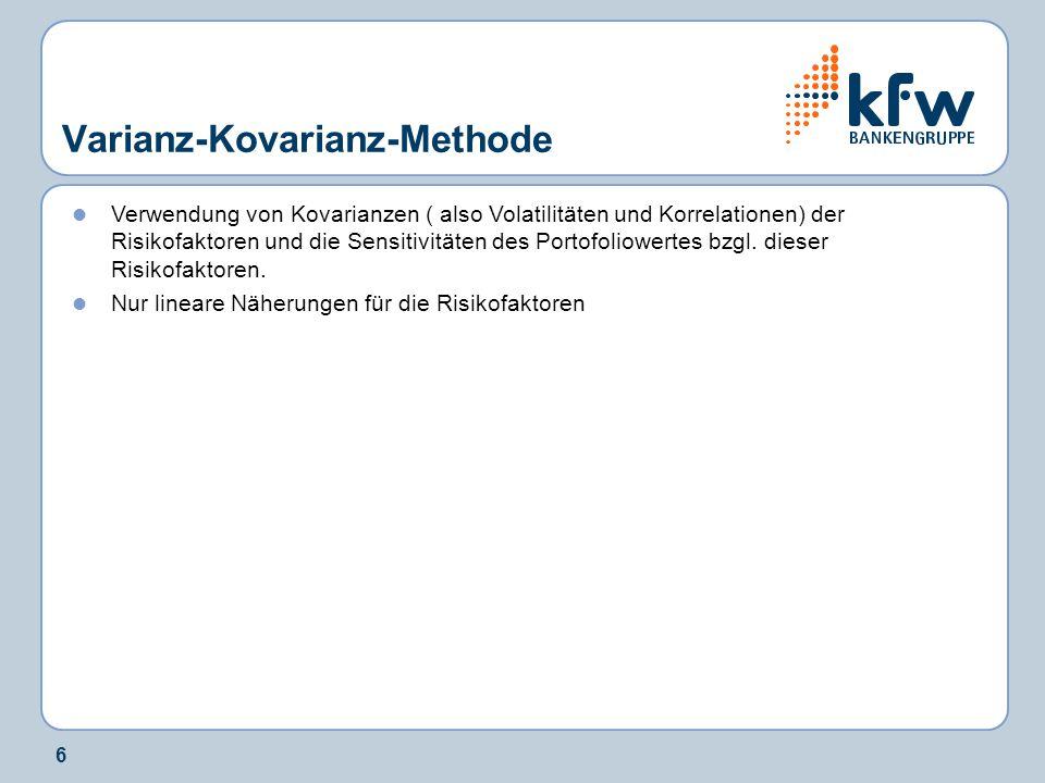 6 Varianz-Kovarianz-Methode Verwendung von Kovarianzen ( also Volatilitäten und Korrelationen) der Risikofaktoren und die Sensitivitäten des Portofoli