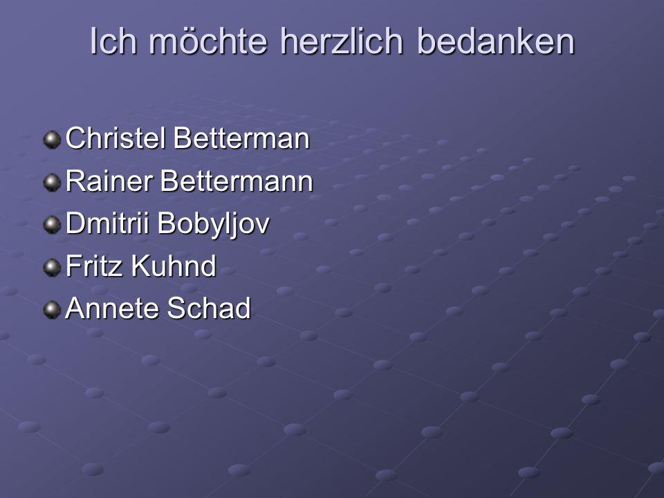 Ich möchte herzlich bedanken Christel Betterman Rainer Bettermann Dmitrii Bobyljov Fritz Kuhnd Annete Schad