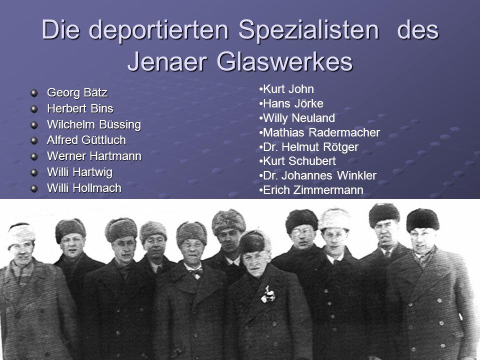 Die deportierten Spezialisten des Jenaer Glaswerkes Georg Bätz Herbert Bins Wilchelm Büssing Alfred Güttluch Werner Hartmann Willi Hartwig Willi Hollm
