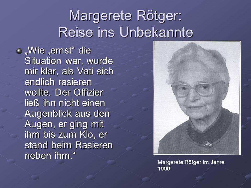 """Margerete Rötger: Reise ins Unbekannte """"Wie """"ernst"""" die Situation war, wurde mir klar, als Vati sich endlich rasieren wollte. Der Offizier ließ ihn ni"""