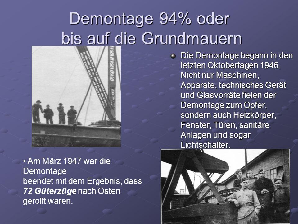 Demontage 94% oder bis auf die Grundmauern Die Demontage begann in den letzten Oktobertagen 1946. Nicht nur Maschinen, Apparate, technisches Gerät und
