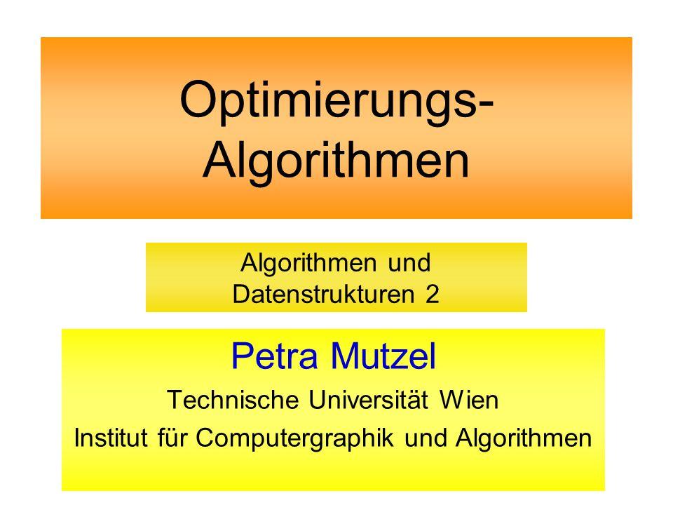 Optimierungs- Algorithmen Petra Mutzel Technische Universität Wien Institut für Computergraphik und Algorithmen Algorithmen und Datenstrukturen 2