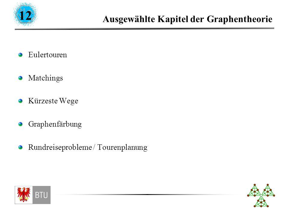 12 Ausgewählte Kapitel der Graphentheorie Eulertouren Matchings Kürzeste Wege Graphenfärbung Rundreiseprobleme / Tourenplanung