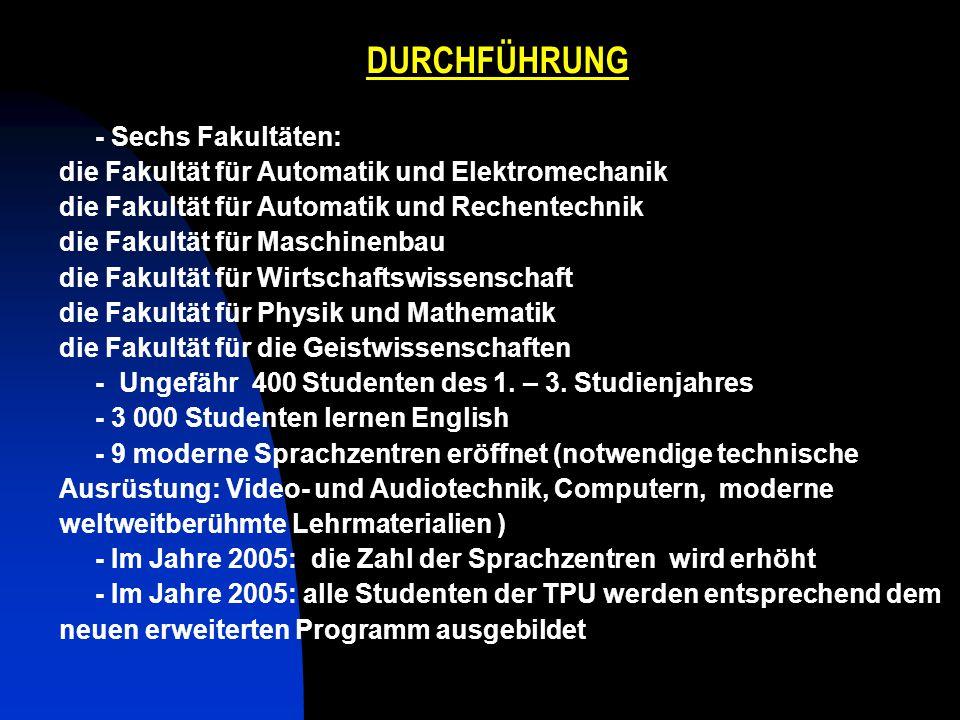 DURCHFÜHRUNG - Sechs Fakultäten: die Fakultät für Automatik und Elektromechanik die Fakultät für Automatik und Rechentechnik die Fakultät für Maschine