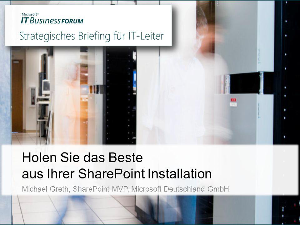 Holen Sie das Beste aus Ihrer SharePoint Installation Michael Greth, SharePoint MVP, Microsoft Deutschland GmbH