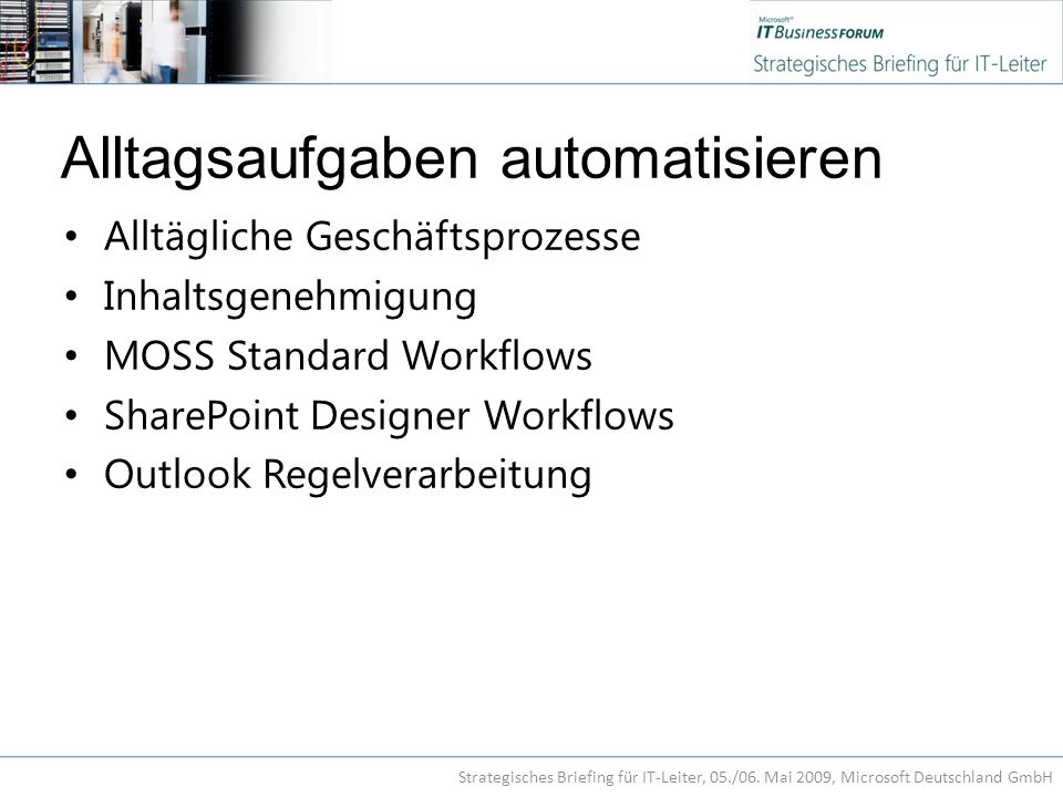 Alltagsaufgaben automatisieren Alltägliche Geschäftsprozesse Inhaltsgenehmigung MOSS Standard Workflows SharePoint Designer Workflows Outlook Regelverarbeitung Strategisches Briefing für IT-Leiter, 05./06.
