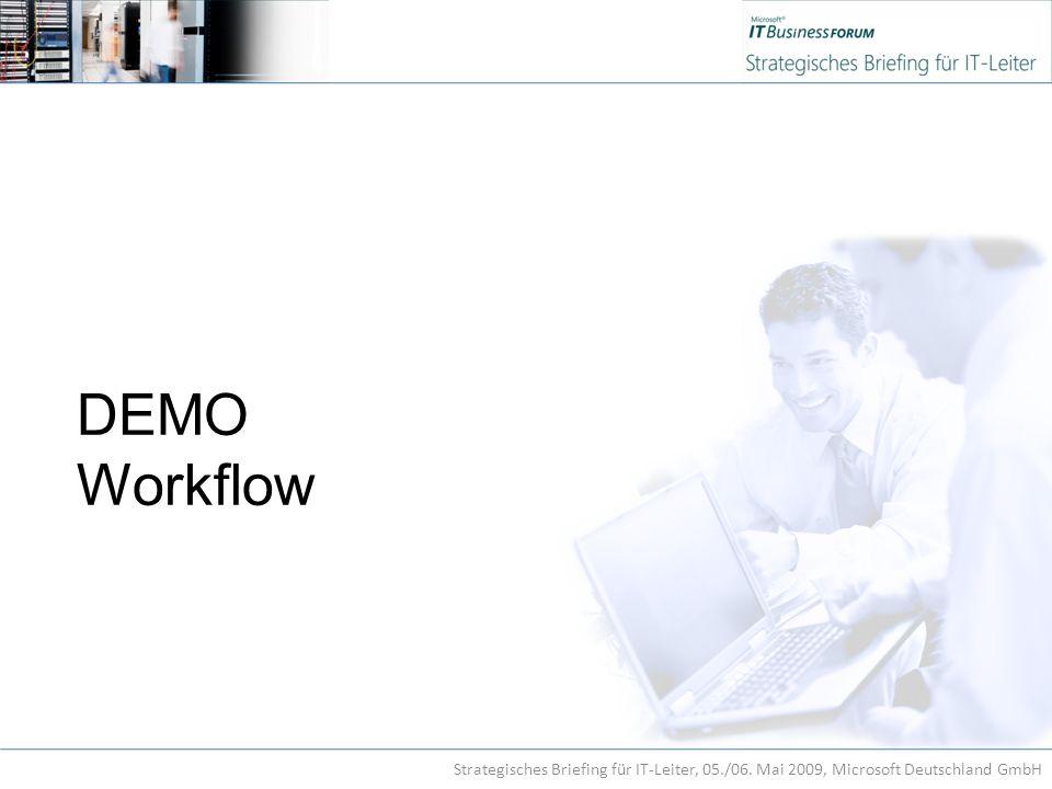 DEMO Workflow Strategisches Briefing für IT-Leiter, 05./06. Mai 2009, Microsoft Deutschland GmbH
