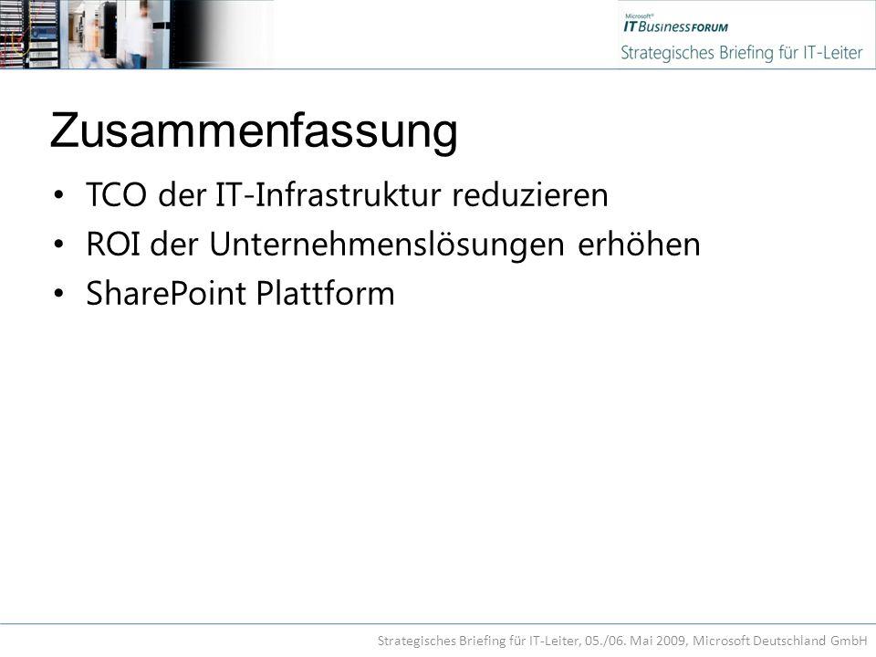 Zusammenfassung TCO der IT-Infrastruktur reduzieren ROI der Unternehmenslösungen erhöhen SharePoint Plattform Strategisches Briefing für IT-Leiter, 05./06.