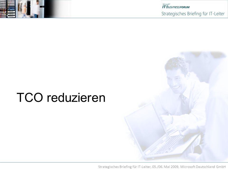 TCO reduzieren Strategisches Briefing für IT-Leiter, 05./06. Mai 2009, Microsoft Deutschland GmbH